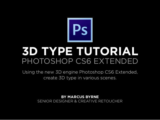 3D Type TutorialPhotoshop CS6 ExtendedUsing the new 3D engine Photoshop CS6 Extended,         create 3D type in various sc...