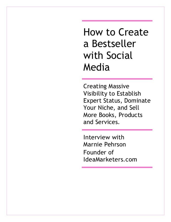 How to Createa Bestsellerwith SocialMediaCreating MassiveVisibility to EstablishExpert Status, DominateYour Niche, and Sel...