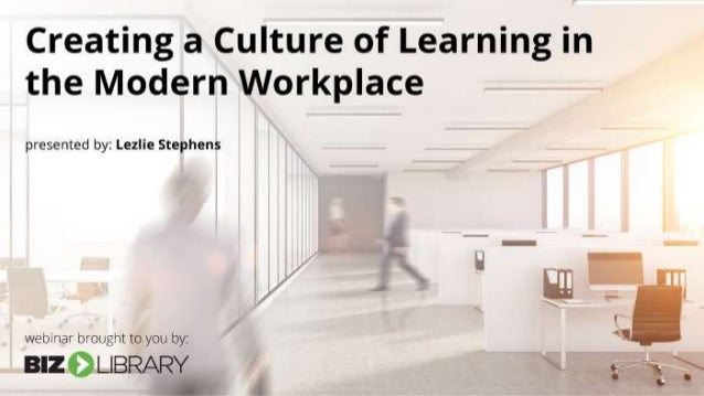 Creating a Culture of Learning in the Modern Workplace