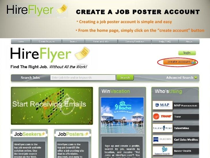 CREATE A JOB POSTER ACCOUNT <ul><li>Creating a job poster account is simple and easy </li></ul><ul><li>From the home page,...