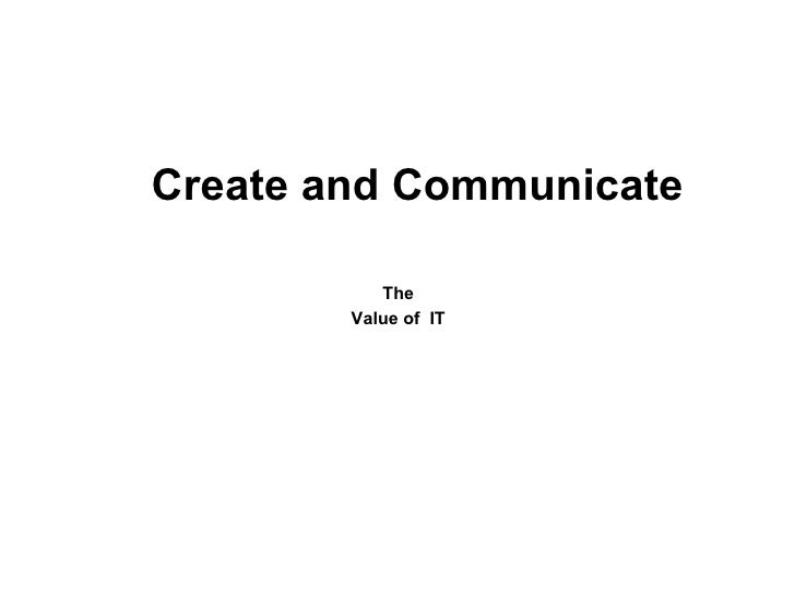 Create and Communicate The  Value of  IT