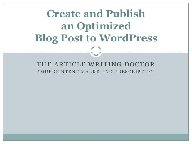 THE ARTICLE WRITING DOCTOR Y O U R C O N T E N T M A R K E T I N G P R E S C R I P T I O N Create and Publish an Optimized...