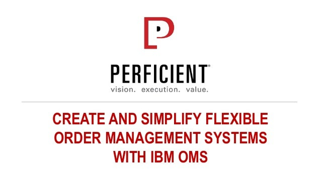 CREATE AND SIMPLIFY FLEXIBLE ORDER MANAGEMENT SYSTEMS WITH IBM OMS
