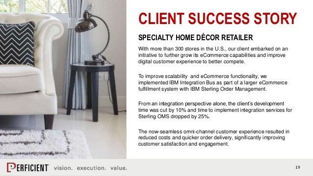 19 CLIENT SUCCESS STORY SPECIALTY HOME DÉCOR RETAILER With more than 300 stores in the U.S., our client embarked on an ini...