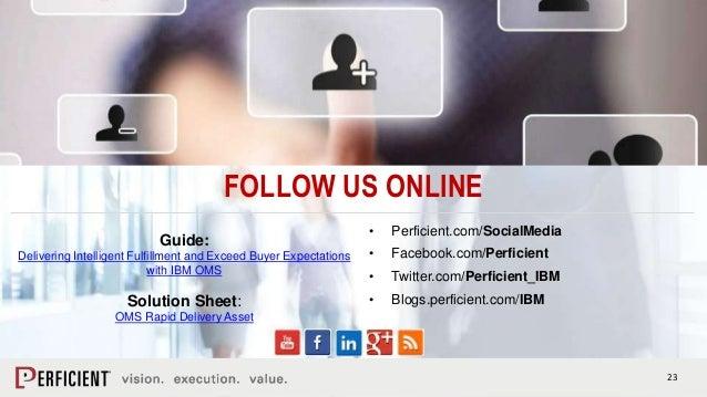 23 FOLLOW US ONLINE • Perficient.com/SocialMedia • Facebook.com/Perficient • Twitter.com/Perficient_IBM • Blogs.perficient...