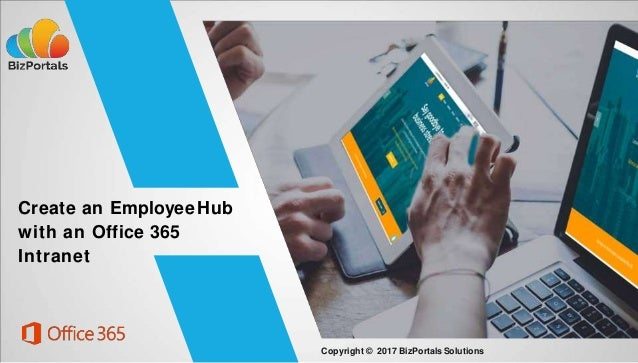 Create an EmployeeHub with an Office 365 Intranet Copyright © 2017 BizPortalsSolutions