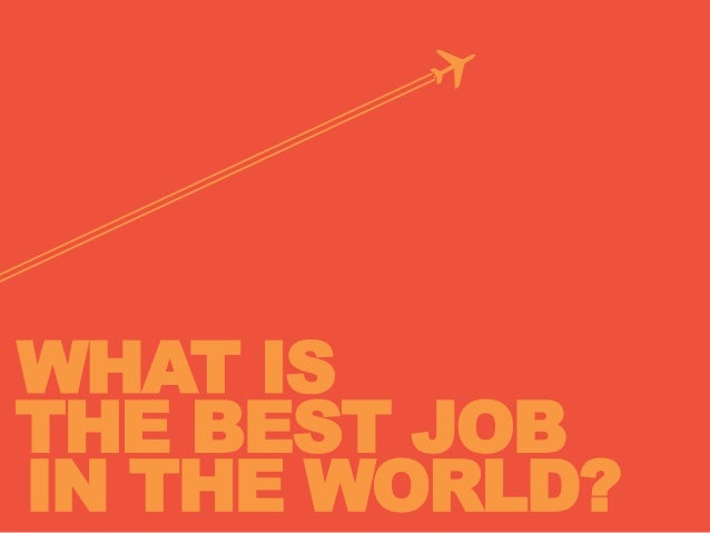 WHAT IS THE BEST JOB IN THE WORLD?