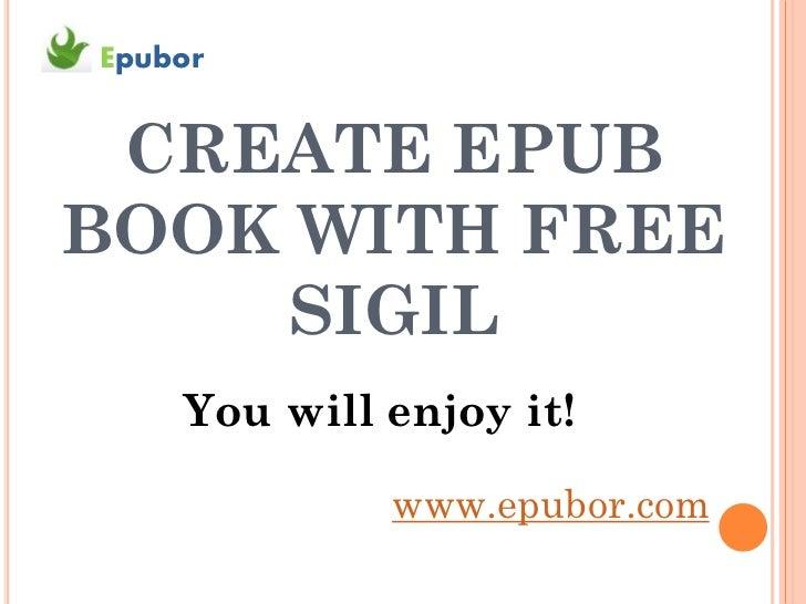 Epubor CREATE EPUBBOOK WITH FREE    SIGIL    You will enjoy it!             www.epubor.com