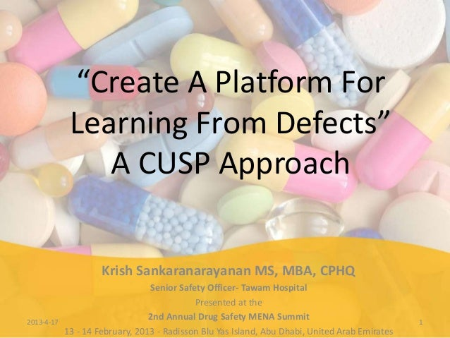 """Create A Platform ForLearning From Defects""A CUSP ApproachKrish Sankaranarayanan MS, MBA, CPHQSenior Safety Officer- Tawa..."