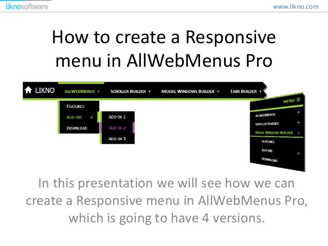 How to create a Responsive menu in AllWebMenus Pro In this presentation we will see how we can create a Responsive menu in...