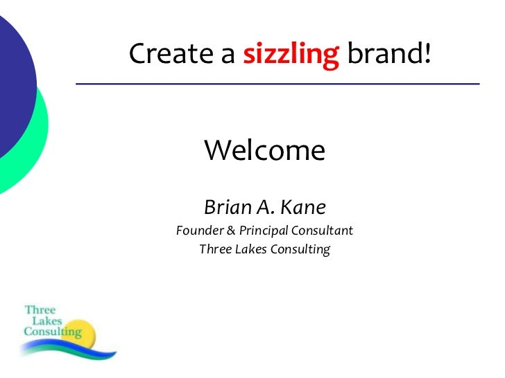 Create a sizzling brand!       Welcome       Brian A. Kane   Founder & Principal Consultant      Three Lakes Consulting