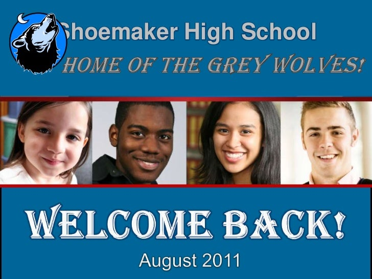Shoemaker High School<br />         Home of the Grey Wolves!<br />WELCOME BACK!<br />  August 2011<br />