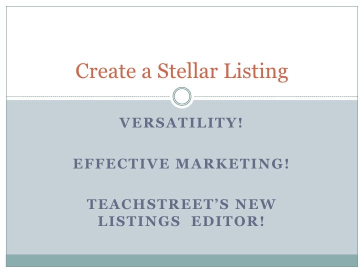 Versatility!<br />Effective Marketing!<br />TeachStreet'sNew Listings  Editor!<br />Create a Stellar Listing<br />