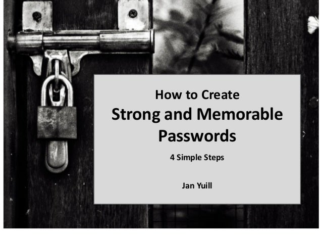 How to Create Strong and Memorable Passwords 4 Simple Steps Jan Yuill