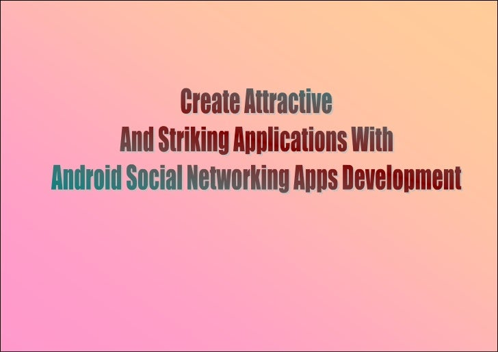 Today, social networking applications are increasingly beating growth ofmobile Internet users. Youll most likely wish for ...