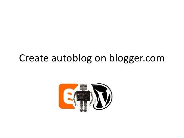 Create autoblog on blogger.com