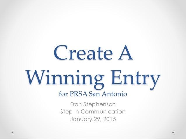 Create A Winning Entry for PRSA San Antonio Fran Stephenson Step In Communication January 29, 2015