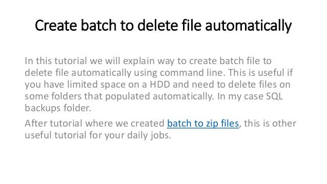Create batch to delete file automatically – command
