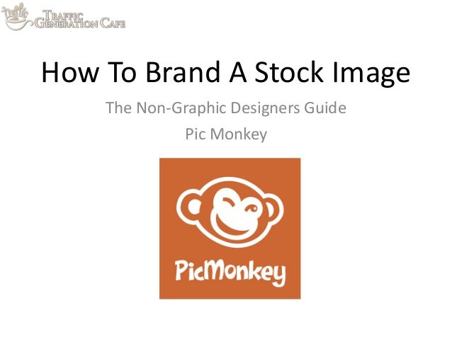How	   To	   Brand	   A	   Stock	   Image The	   Non-­‐Graphic	   Designers	   Guide Pic	   Monkey