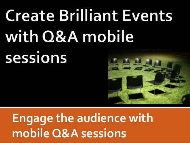 Engage the audience with mobile Q&A sessions