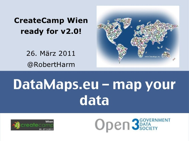 DataMaps.eu – map your data <ul><li>CreateCamp Wien ready for v2.0! </li></ul><ul><li>26. März 2011 </li></ul><ul><li>@Rob...