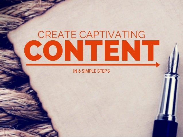 CONTENT CREATE CAPTIVATING IN 6 SIMPLE STEPS
