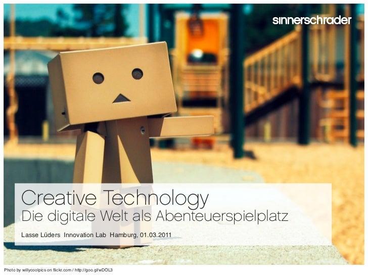 Creative Technology         Die digitale Welt als Abenteuerspielplatz         Lasse Lüders Innovation Lab Hamburg, 01.03.2...