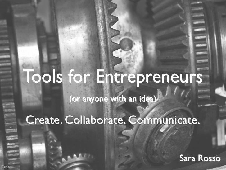Tools for Entrepreneurs                 (or anyone with an idea)         Create. Collaborate. Communicate.                ...