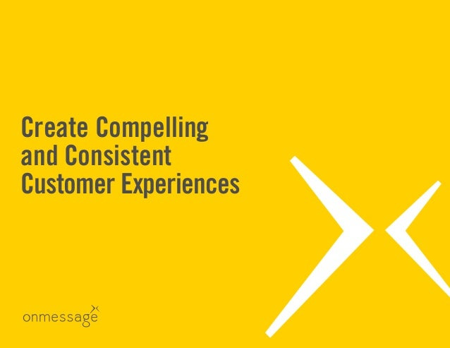 Create Compelling and Consistent Customer Experiences