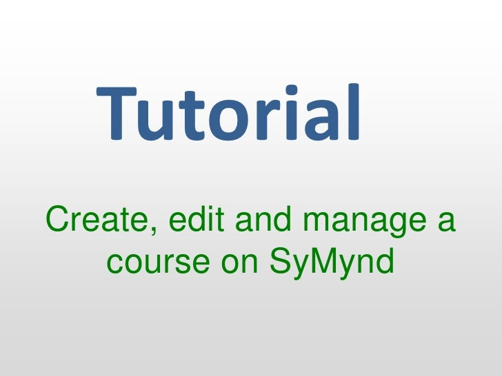 Tutorial<br />Create, edit and manage a course on SyMynd<br />