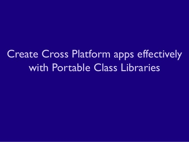 Create Cross Platform apps effectively with Portable Class Libraries