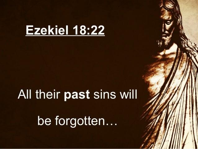 Ezekiel 18:22  All their past sins will be forgotten…