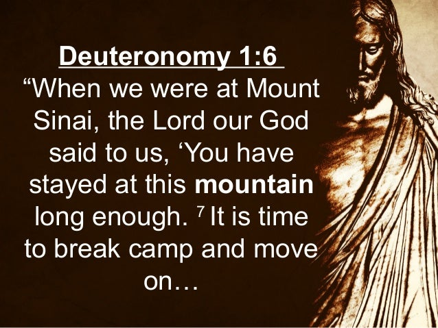 """Deuteronomy 1:6 """"When we were at Mount Sinai, the Lord our God said to us, 'You have stayed at this mountain long enough. ..."""