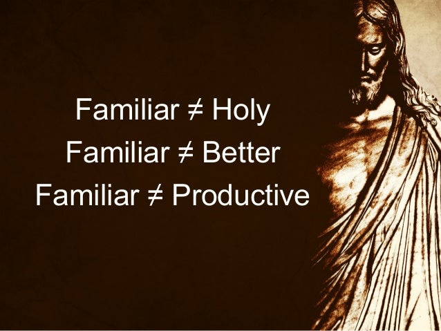 Familiar ≠ Holy Familiar ≠ Better Familiar ≠ Productive