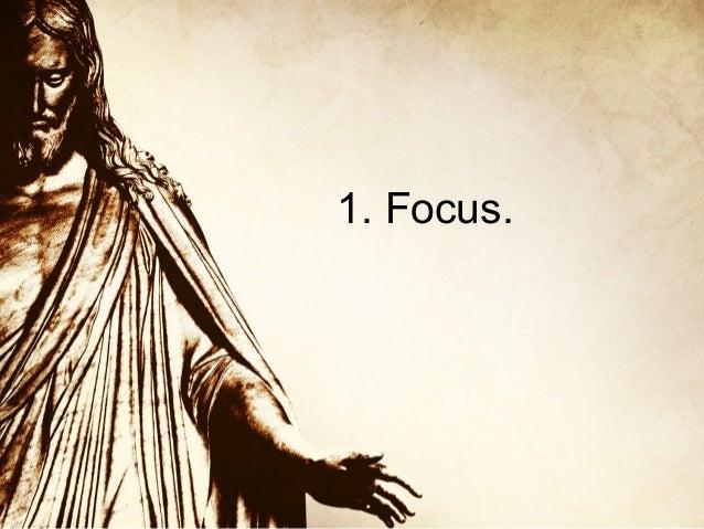 1. Focus.