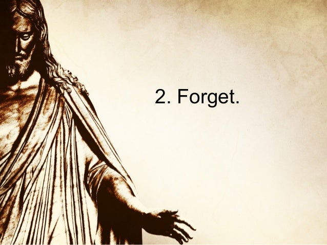 2. Forget.