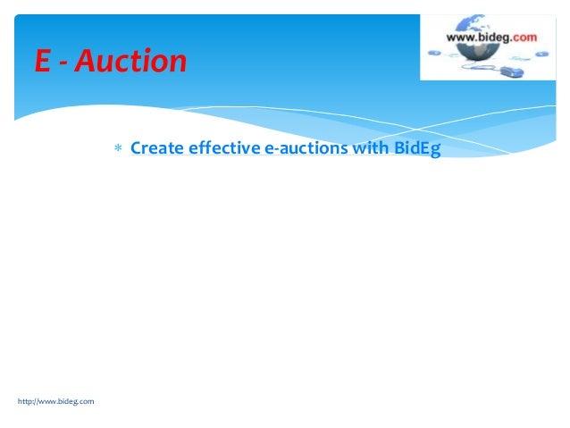  Create effective e-auctions with BidEg http://www.bideg.com E - Auction