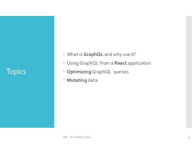 Create flexible react applications using GraphQL API's Slide 2