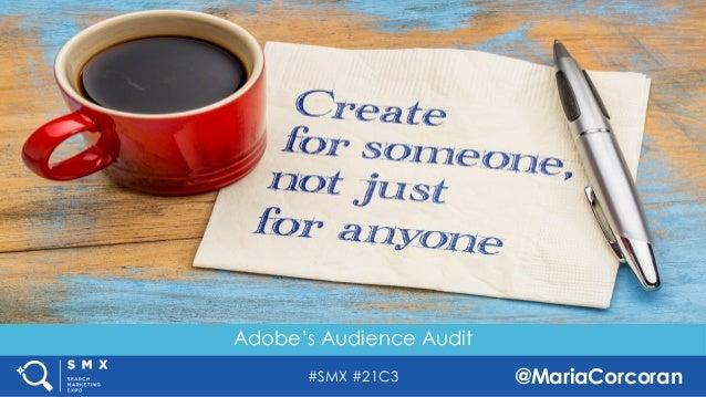 #SMX #21C3 @MariaCorcoran Adobe's Audience Audit