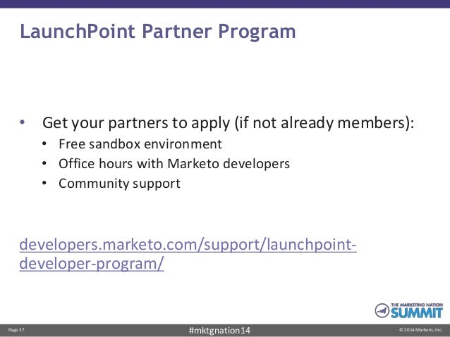Page 37 © 2014 Marketo, Inc.#mktgnation14 LaunchPoint Partner Program • Get your partners to apply (if not already members...