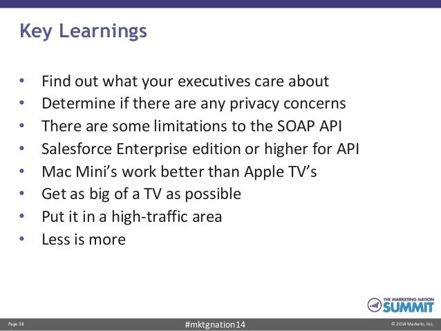 Page 38 © 2014 Marketo, Inc.#mktgnation14 Key Learnings • Find out what your executives care about • Determine if there ar...