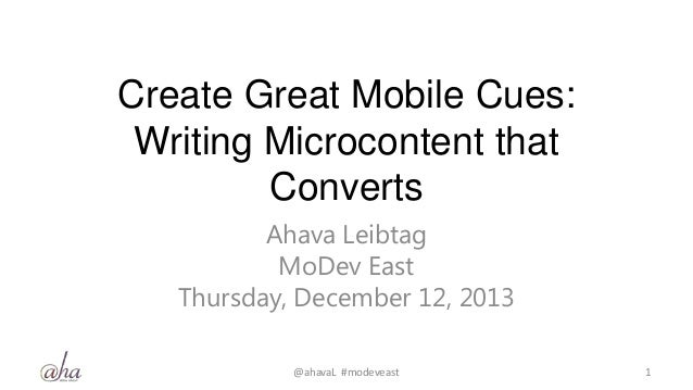 Create Great Mobile Cues: Writing Microcontent that Converts Ahava Leibtag MoDev East Thursday, December 12, 2013 @ahavaL ...