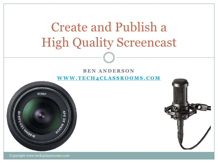 Create and Publish a                 High Quality Screencast                               BEN ANDERSON                   ...