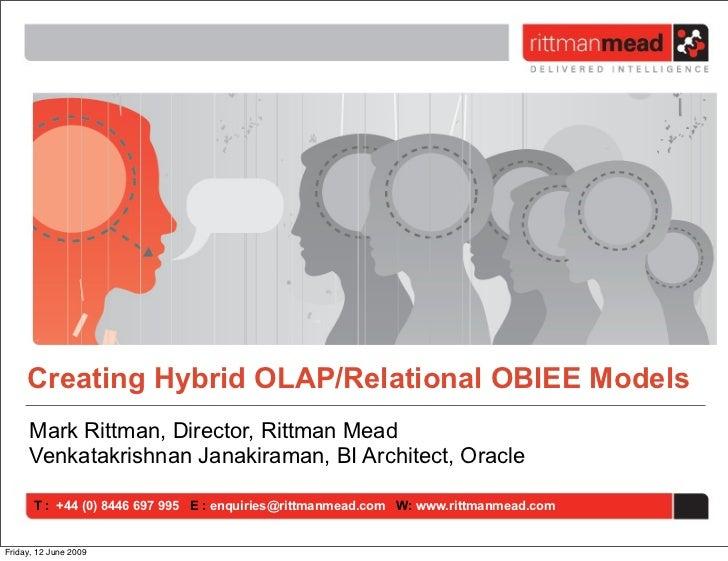 Creating Hybrid OLAP/Relational OBIEE Models     Mark Rittman, Director, Rittman Mead     Venkatakrishnan Janakiraman, BI ...