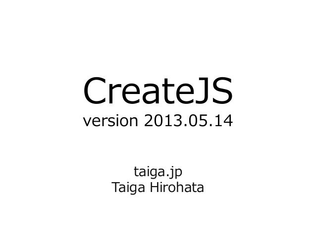 CreateJSversion 2013.05.14taiga.jpTaiga Hirohata