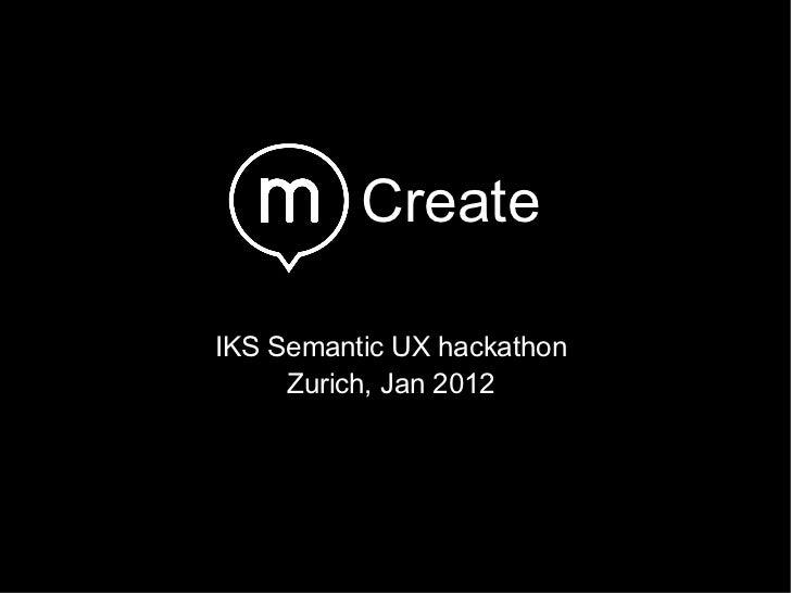 Create IKS Semantic UX hackathon Zurich, Jan 2012