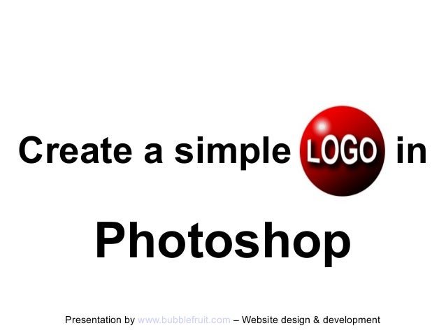 Create a simple                                                        in       Photoshop  Presentation by www.bubblefruit...