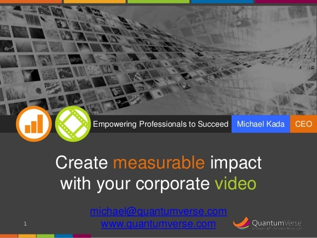 Empowering Professionals to Succeed  Michael Kada  Create measurable impact with your corporate video 1  michael@quantumve...