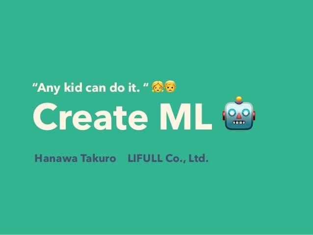 """Any kid can do it."" 👧👦 Create ML 🤖 Hanawa Takuro LIFULL Co., Ltd."