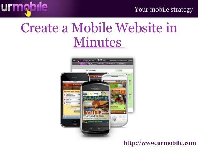 Create a Mobile Website in Minutes Your mobile strategy http://www.urmobile.com